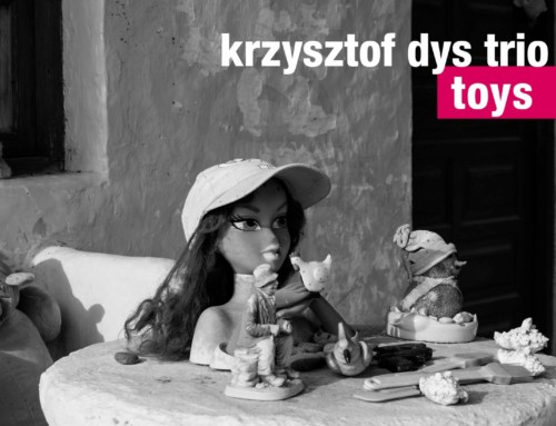 Krzysztof Dys Trio – Toys – For Tune Records