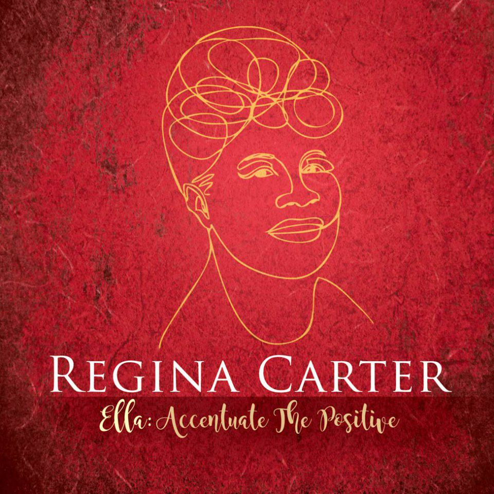 Regina Carter – Ella: Accentuate the Positive – Okeh/Sony