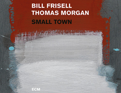 Bill Frisell/Thomas Morgan – Small Town – ECM/ Universal