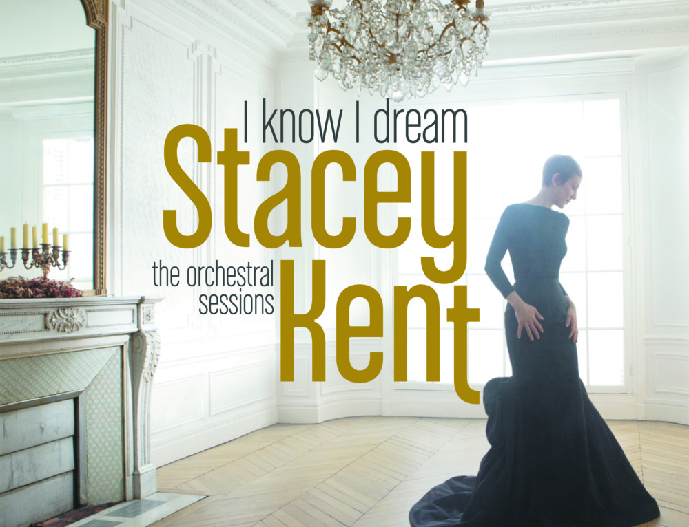 Stacey Kent – I Know I Dream/The Orchestral Session – Sony/Okeh Records