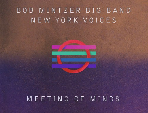 Bob Mintzer Big Band/New York Voices – Meeting Of Minds – MCG Jazz
