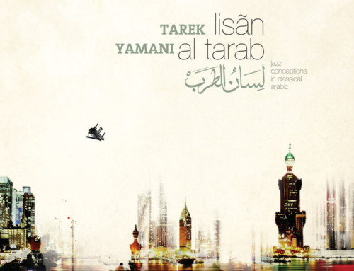 Tarek Yamani – Lisan Al Tarab: Jazz Conceptions in Classical Arabic – Edict Records