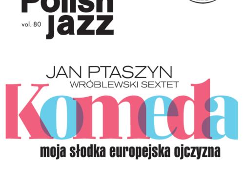Jan Ptaszyn Wróblewski- Komeda: Moja słodka europejska ojczyzna – Polskie Nagrania