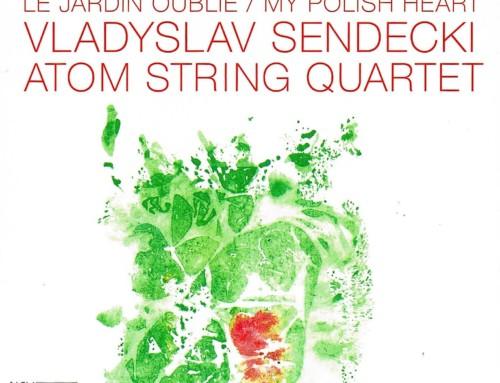 Vladislav Sendecki/Atom String Quartet – Le Jardin Oublie/My Polish Heart – Neuklang Records