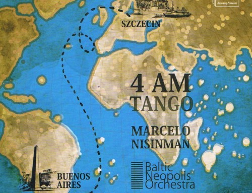 Marcelo Nisinman & Baltic Neopolis Orchestra – 4 AM Tango – DUX Recordings