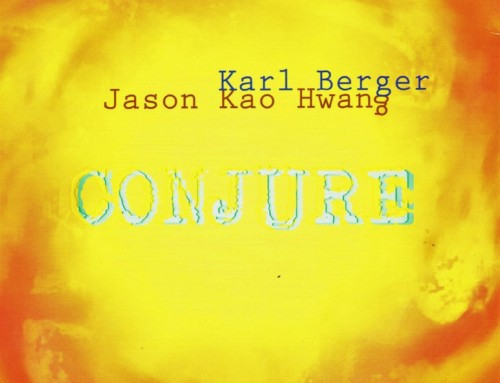 Karl Berger & Jason Kao Hwang – Conjure – True Sound Recordings