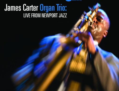James Carter  – Organ Trio: Live Fom Newport Jazz –Blue Note Records