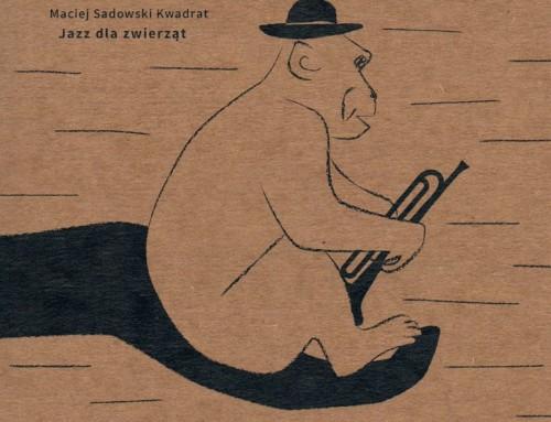 Maciej Sadowski – Jazz dla zwierząt – Eastrings Records/Cantara Music