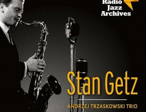 Stan Getz & Andrzej Trzaskowski Trio – Polish Radio Jazz Archives – Polskie Radio