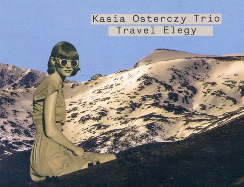 Kasia Osterczy Trio  – Travel Elegy – Audio Cave