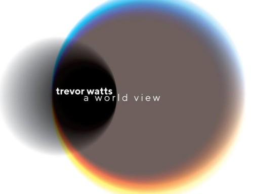 Trevor Watts – A World View – Fundacja Słuchaj/FSRecords