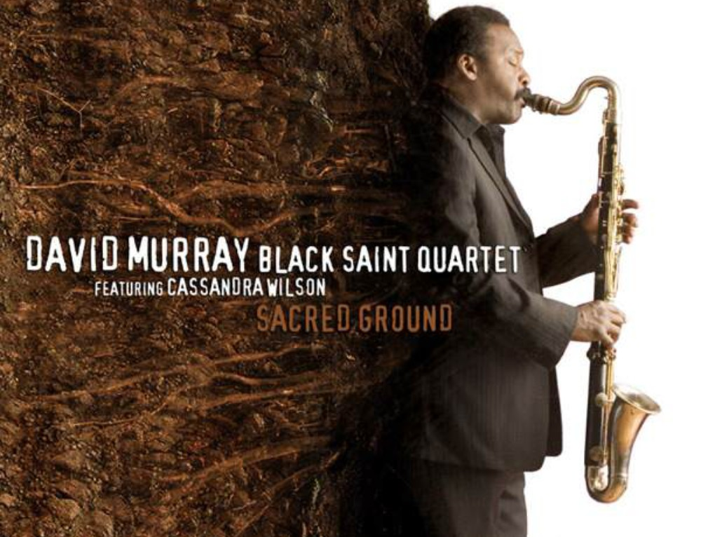David Murray Black Saint Quartet feat. Cassandra Wilson  – Sacred Ground
